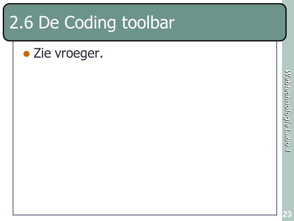 Webtechnologie Labo 1 23 2.6 De Coding toolbar Zie vroeger.