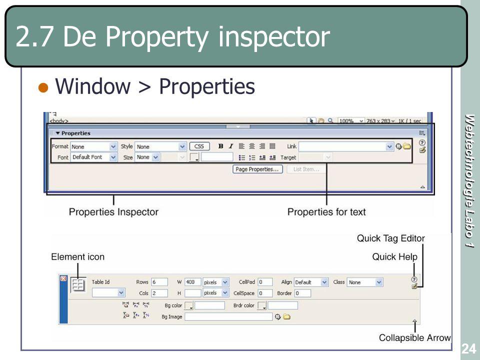 Webtechnologie Labo 1 24 2.7 De Property inspector Window > Properties