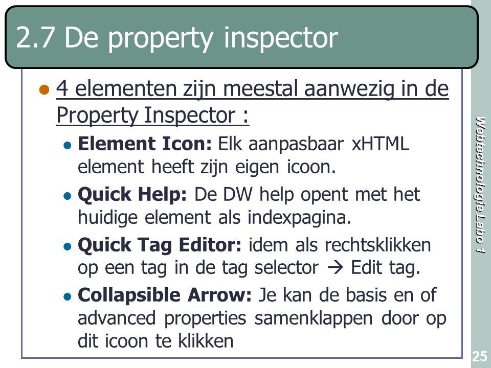 Webtechnologie Labo 1 25 2.7 De property inspector 4 elementen zijn meestal aanwezig in de Property Inspector : Element Icon: Elk aanpasbaar xHTML ele