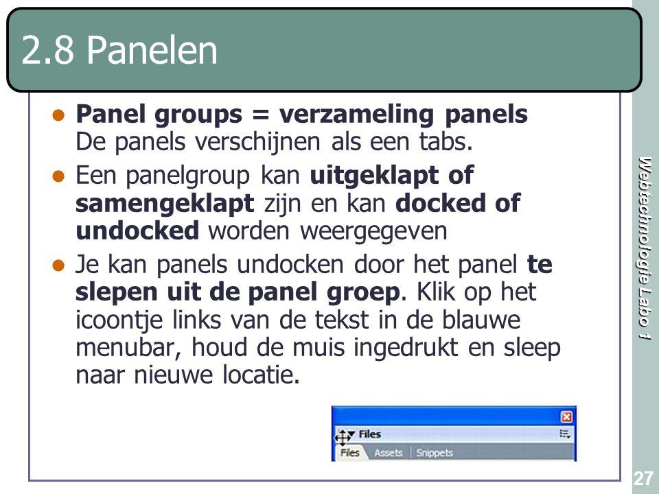 Webtechnologie Labo 1 27 2.8 Panelen Panel groups = verzameling panels De panels verschijnen als een tabs. Een panelgroup kan uitgeklapt of samengekla
