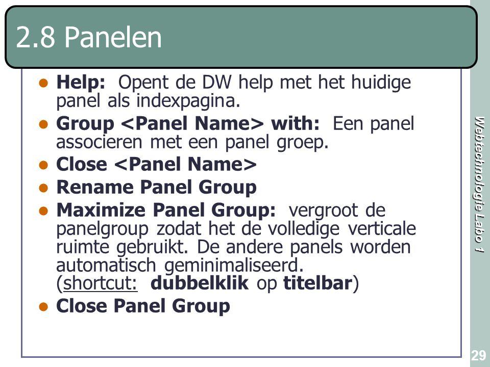 Webtechnologie Labo 1 29 2.8 Panelen Help: Opent de DW help met het huidige panel als indexpagina. Group with: Een panel associeren met een panel groe