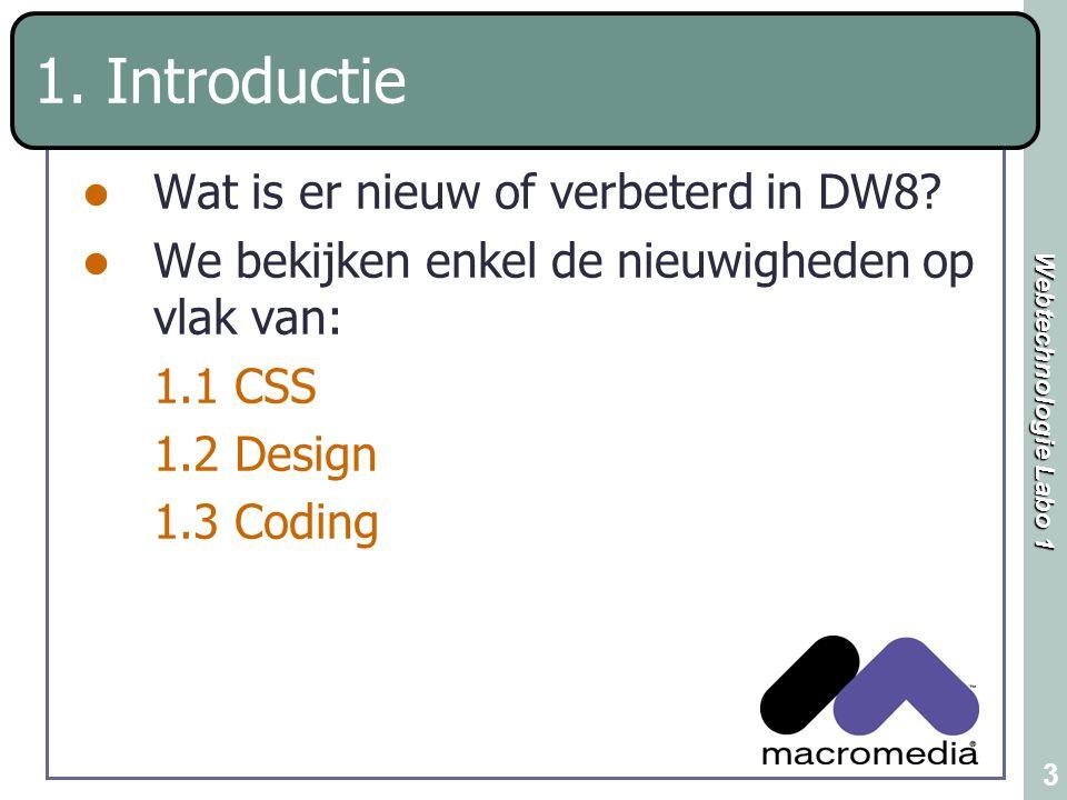 Webtechnologie Labo 1 3 1. Introductie Wat is er nieuw of verbeterd in DW8? We bekijken enkel de nieuwigheden op vlak van: 1.1 CSS 1.2 Design 1.3 Codi