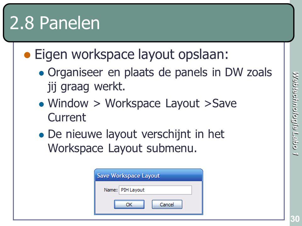 Webtechnologie Labo 1 30 2.8 Panelen Eigen workspace layout opslaan: Organiseer en plaats de panels in DW zoals jij graag werkt. Window > Workspace La