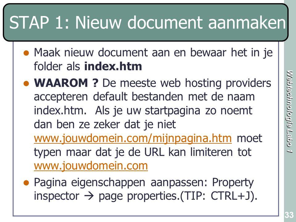Webtechnologie Labo 1 33 STAP 1: Nieuw document aanmaken Maak nieuw document aan en bewaar het in je folder als index.htm WAAROM ? De meeste web hosti