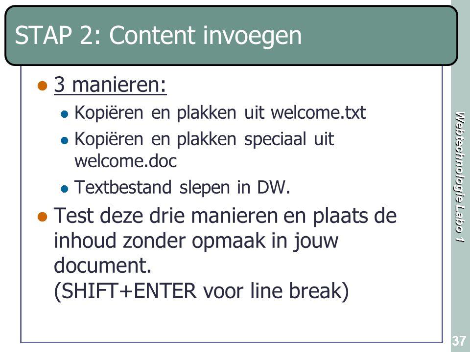 Webtechnologie Labo 1 37 STAP 2: Content invoegen 3 manieren: Kopiëren en plakken uit welcome.txt Kopiëren en plakken speciaal uit welcome.doc Textbes