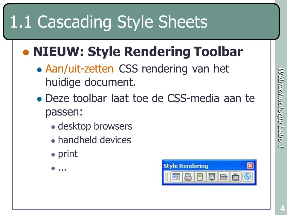Webtechnologie Labo 1 4 1.1 Cascading Style Sheets NIEUW: Style Rendering Toolbar Aan/uit-zetten CSS rendering van het huidige document. Deze toolbar