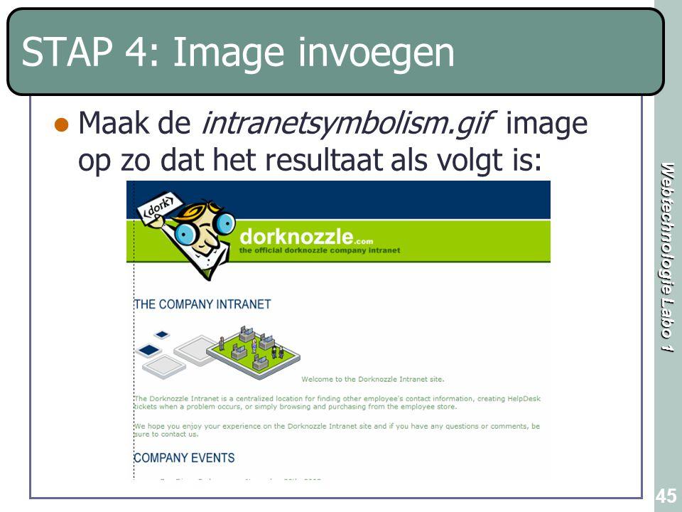 Webtechnologie Labo 1 45 STAP 4: Image invoegen Maak de intranetsymbolism.gif image op zo dat het resultaat als volgt is: