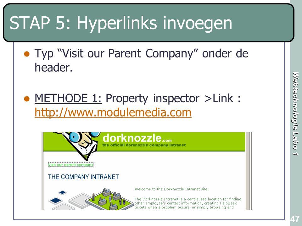 """Webtechnologie Labo 1 47 STAP 5: Hyperlinks invoegen Typ """"Visit our Parent Company"""" onder de header. METHODE 1: Property inspector >Link : http://www."""
