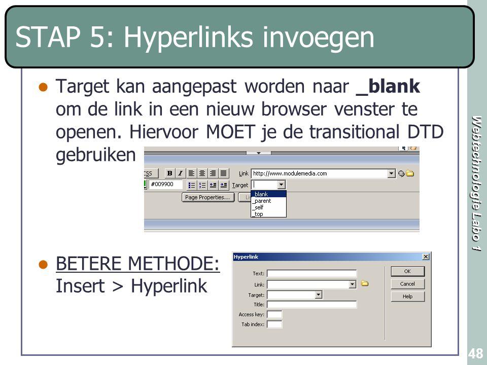 Webtechnologie Labo 1 48 STAP 5: Hyperlinks invoegen Target kan aangepast worden naar _blank om de link in een nieuw browser venster te openen. Hiervo