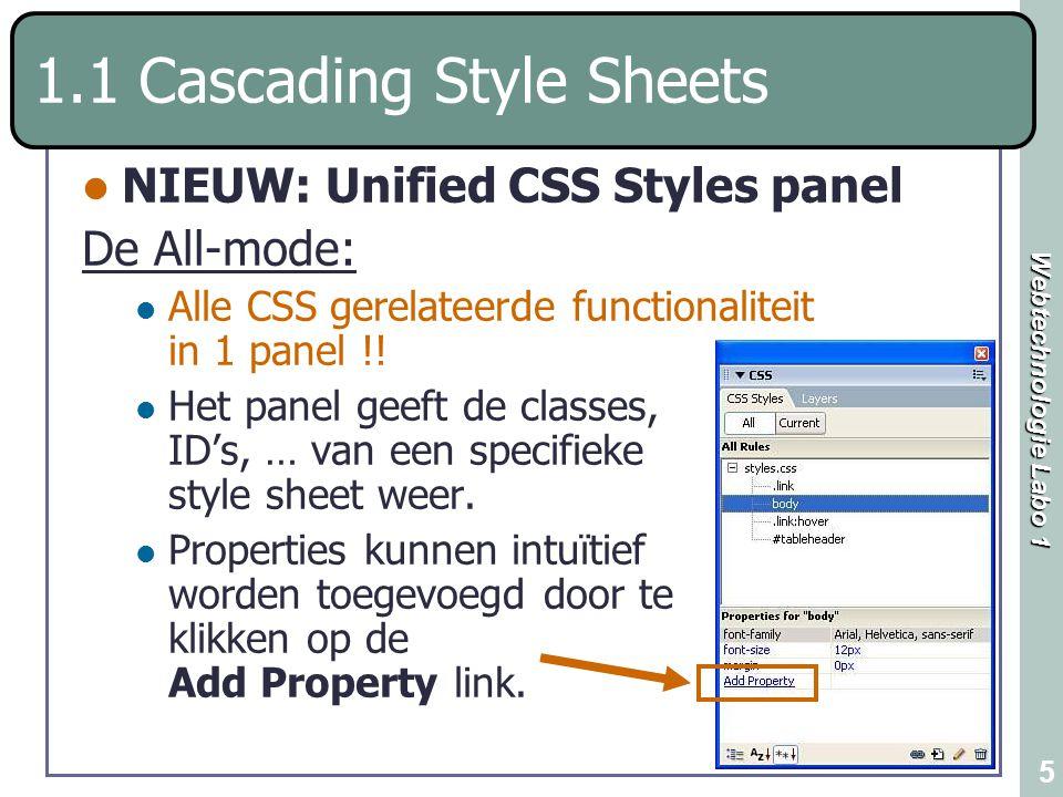 Webtechnologie Labo 1 6 1.1 Cascading Style Sheets NIEUW: Unified CSS Styles panel De Current-mode: Toon de properties die momenteel door een specifiek element gebruikt worden.