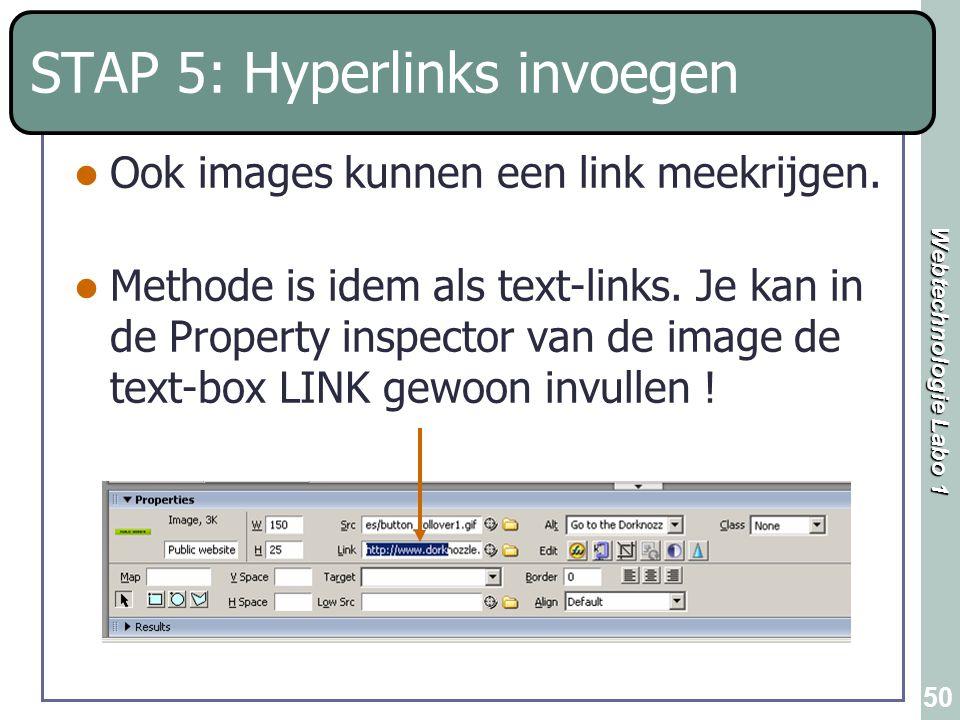 Webtechnologie Labo 1 50 STAP 5: Hyperlinks invoegen Ook images kunnen een link meekrijgen. Methode is idem als text-links. Je kan in de Property insp