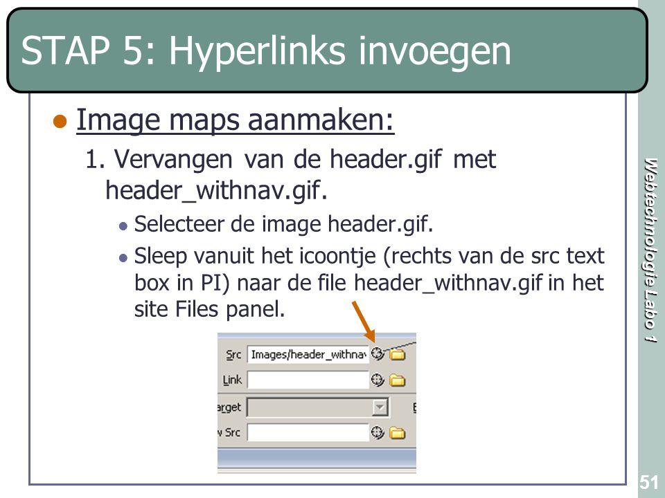 Webtechnologie Labo 1 51 STAP 5: Hyperlinks invoegen Image maps aanmaken: 1. Vervangen van de header.gif met header_withnav.gif. Selecteer de image he