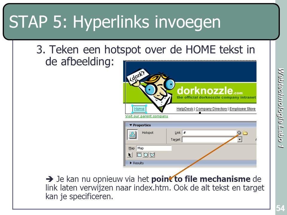 Webtechnologie Labo 1 54 STAP 5: Hyperlinks invoegen 3. Teken een hotspot over de HOME tekst in de afbeelding:  Je kan nu opnieuw via het point to fi