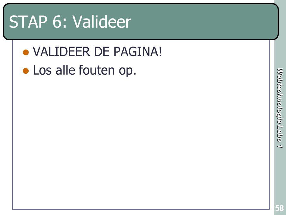 Webtechnologie Labo 1 58 STAP 6: Valideer VALIDEER DE PAGINA! Los alle fouten op.