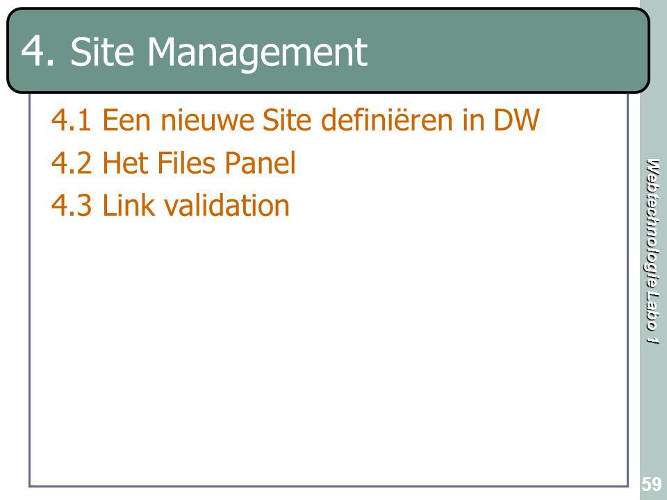 Webtechnologie Labo 1 59 4. Site Management 4.1 Een nieuwe Site definiëren in DW 4.2 Het Files Panel 4.3 Link validation