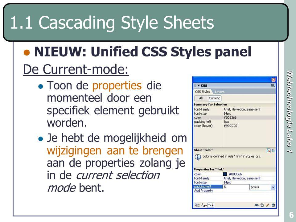 Webtechnologie Labo 1 6 1.1 Cascading Style Sheets NIEUW: Unified CSS Styles panel De Current-mode: Toon de properties die momenteel door een specifie