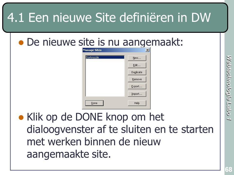 Webtechnologie Labo 1 68 4.1 Een nieuwe Site definiëren in DW De nieuwe site is nu aangemaakt: Klik op de DONE knop om het dialoogvenster af te sluite