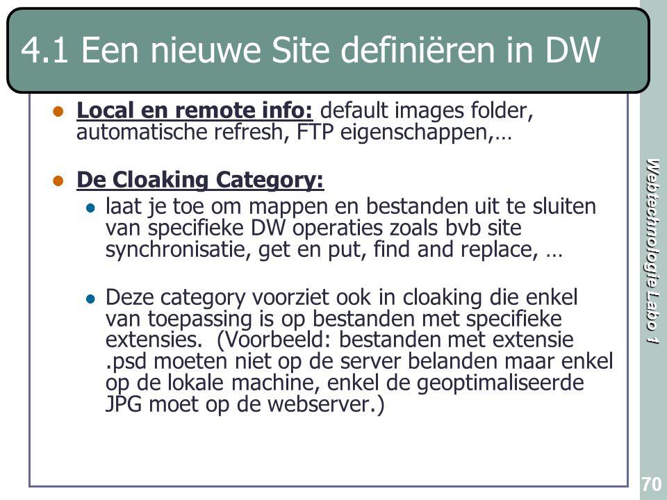 Webtechnologie Labo 1 70 4.1 Een nieuwe Site definiëren in DW Local en remote info: default images folder, automatische refresh, FTP eigenschappen,… D