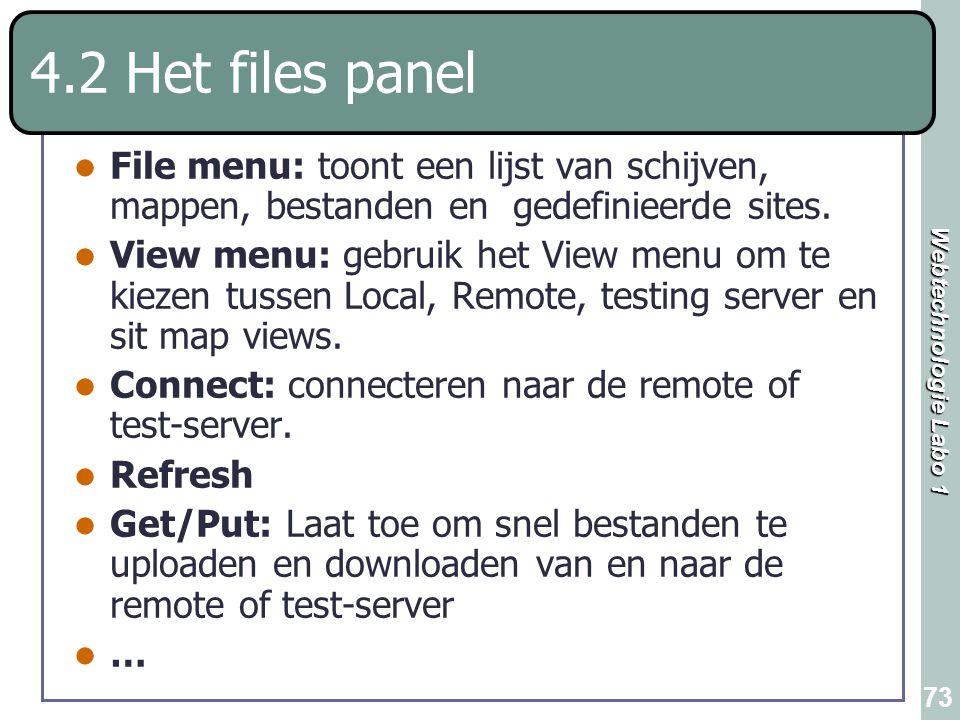 Webtechnologie Labo 1 73 4.2 Het files panel File menu: toont een lijst van schijven, mappen, bestanden en gedefinieerde sites. View menu: gebruik het