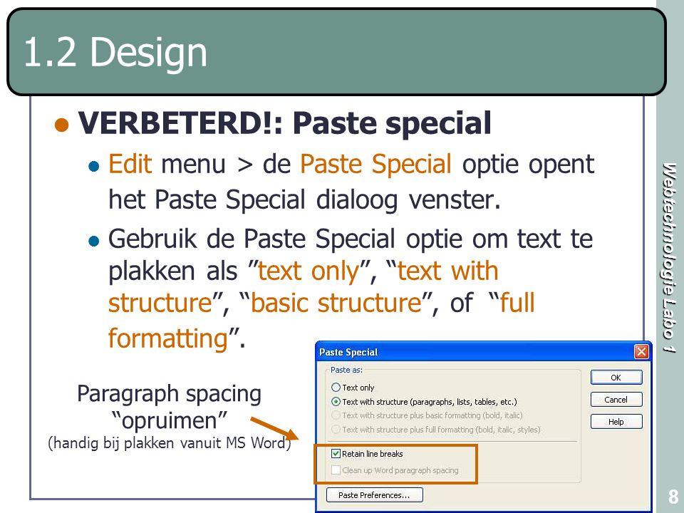 Webtechnologie Labo 1 8 1.2 Design VERBETERD!: Paste special Edit menu > de Paste Special optie opent het Paste Special dialoog venster. Gebruik de Pa