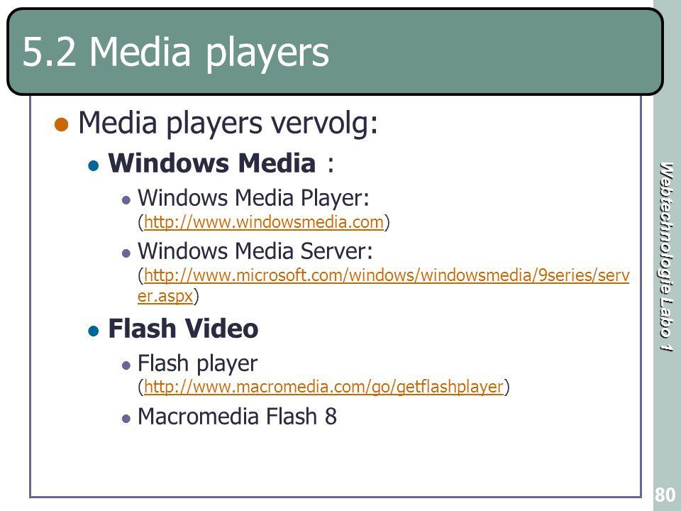 Webtechnologie Labo 1 80 5.2 Media players Media players vervolg: Windows Media : Windows Media Player: (http://www.windowsmedia.com)http://www.window