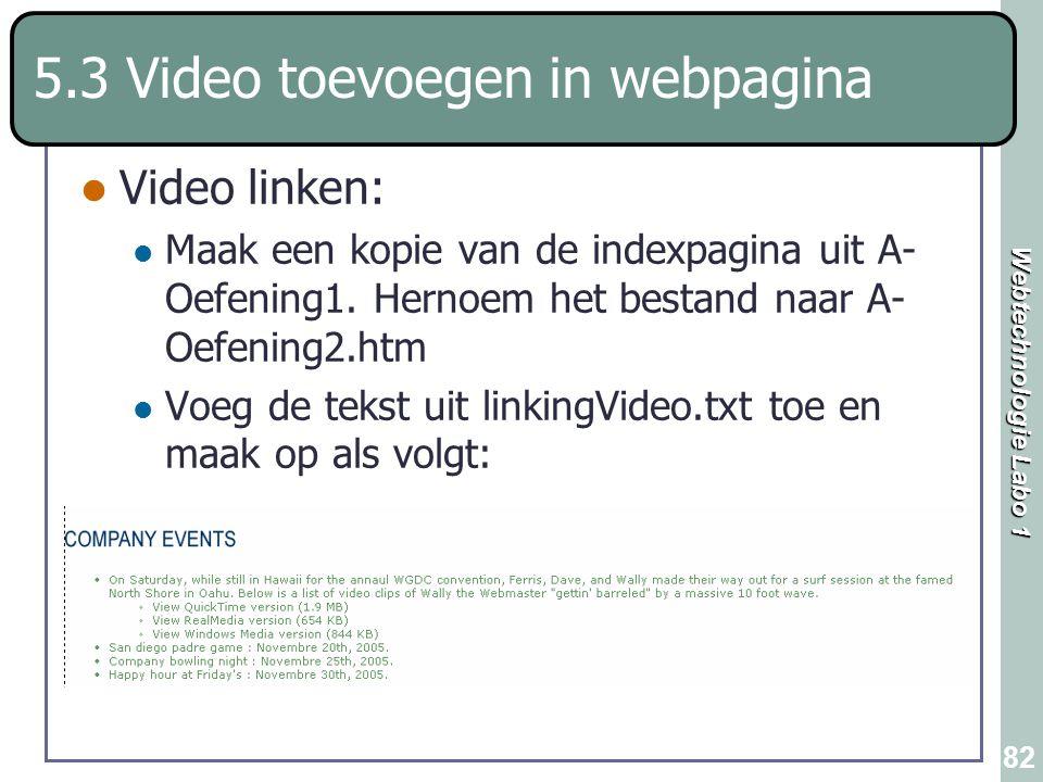 Webtechnologie Labo 1 82 5.3 Video toevoegen in webpagina Video linken: Maak een kopie van de indexpagina uit A- Oefening1. Hernoem het bestand naar A