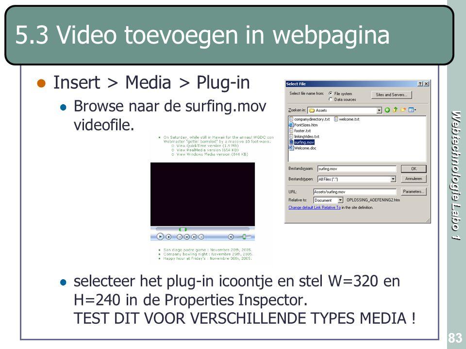 Webtechnologie Labo 1 83 5.3 Video toevoegen in webpagina Insert > Media > Plug-in Browse naar de surfing.mov videofile. selecteer het plug-in icoontj