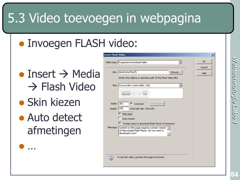 Webtechnologie Labo 1 84 5.3 Video toevoegen in webpagina Invoegen FLASH video: Insert  Media  Flash Video Skin kiezen Auto detect afmetingen …