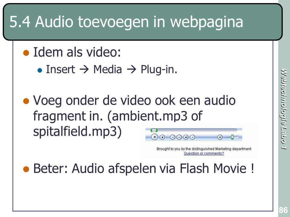 Webtechnologie Labo 1 86 5.4 Audio toevoegen in webpagina Idem als video: Insert  Media  Plug-in. Voeg onder de video ook een audio fragment in. (am