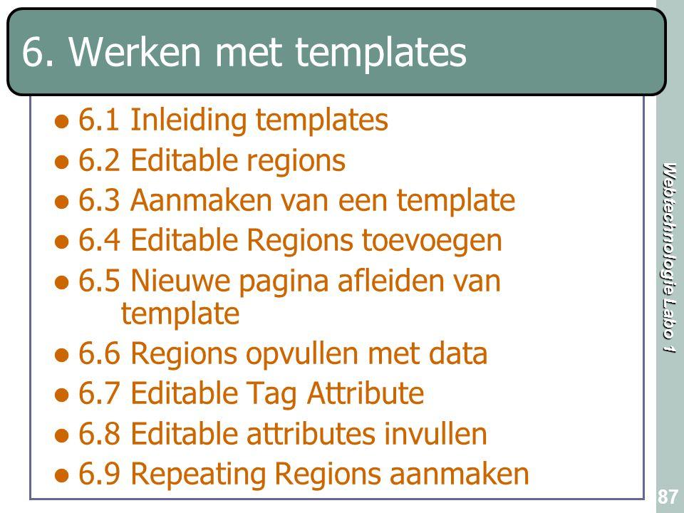 Webtechnologie Labo 1 87 6. Werken met templates 6.1 Inleiding templates 6.2 Editable regions 6.3 Aanmaken van een template 6.4 Editable Regions toevo