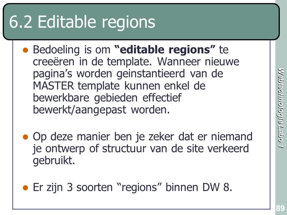 "Webtechnologie Labo 1 89 6.2 Editable regions Bedoeling is om ""editable regions"" te creeëren in de template. Wanneer nieuwe pagina's worden geinstanti"