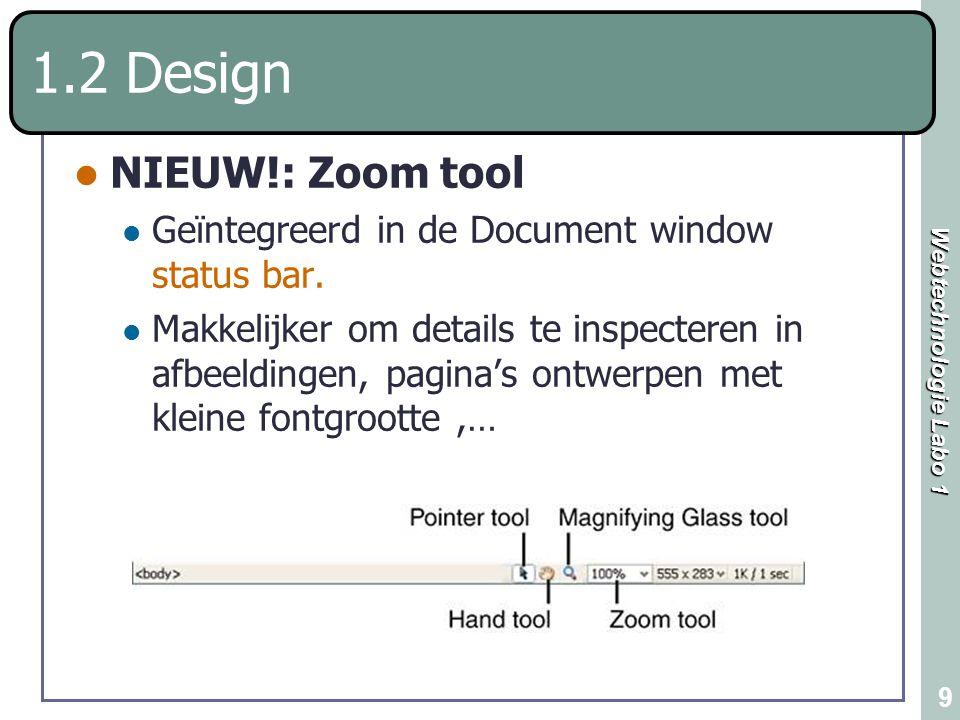 Webtechnologie Labo 1 10 1.2 Design NIEUW: Guides (TIP: handig bij tableless design !!) Sleep guides in het Document window door te klikken op een ruler, muisknop ingedrukt houden en verplaatsen naar gewenste positie.