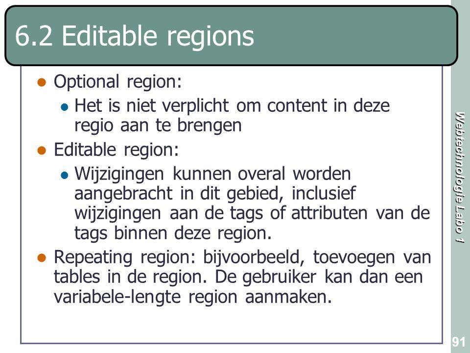 Webtechnologie Labo 1 91 6.2 Editable regions Optional region: Het is niet verplicht om content in deze regio aan te brengen Editable region: Wijzigin
