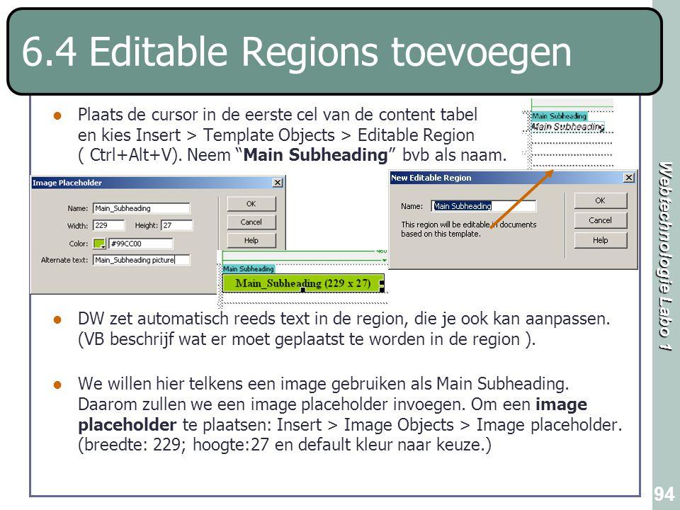 Webtechnologie Labo 1 94 6.4 Editable Regions toevoegen Plaats de cursor in de eerste cel van de content tabel en kies Insert > Template Objects > Edi