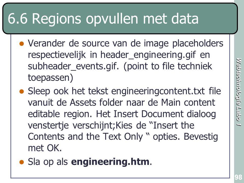 Webtechnologie Labo 1 98 6.6 Regions opvullen met data Verander de source van de image placeholders respectievelijk in header_engineering.gif en subhe