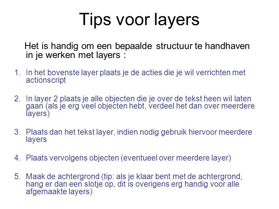 Tips voor layers Het is handig om een bepaalde structuur te handhaven in je werken met layers : 1.In het bovenste layer plaats je de acties die je wil