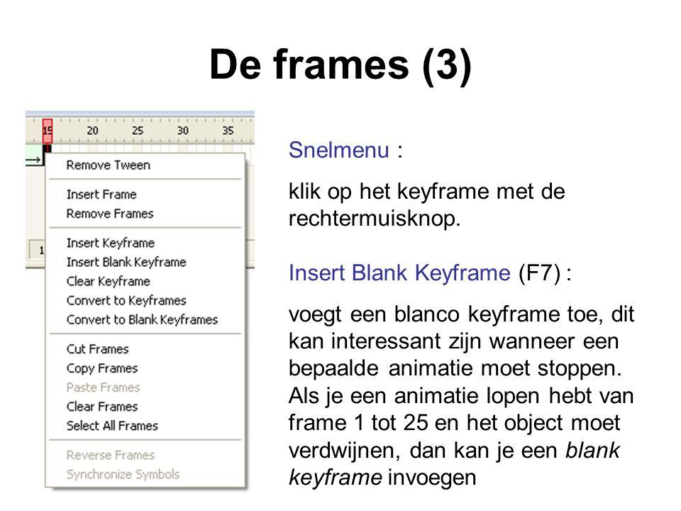 De frames (3) Snelmenu : klik op het keyframe met de rechtermuisknop. Insert Blank Keyframe (F7) : voegt een blanco keyframe toe, dit kan interessant