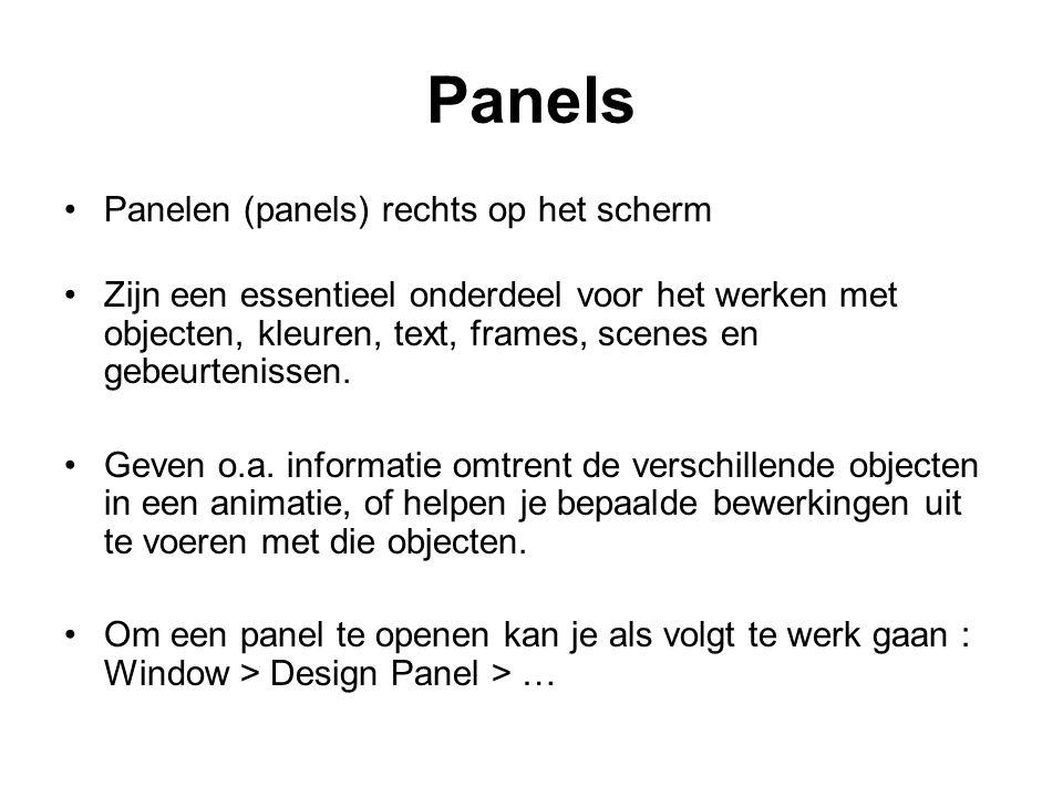 Panels Panelen (panels) rechts op het scherm Zijn een essentieel onderdeel voor het werken met objecten, kleuren, text, frames, scenes en gebeurteniss