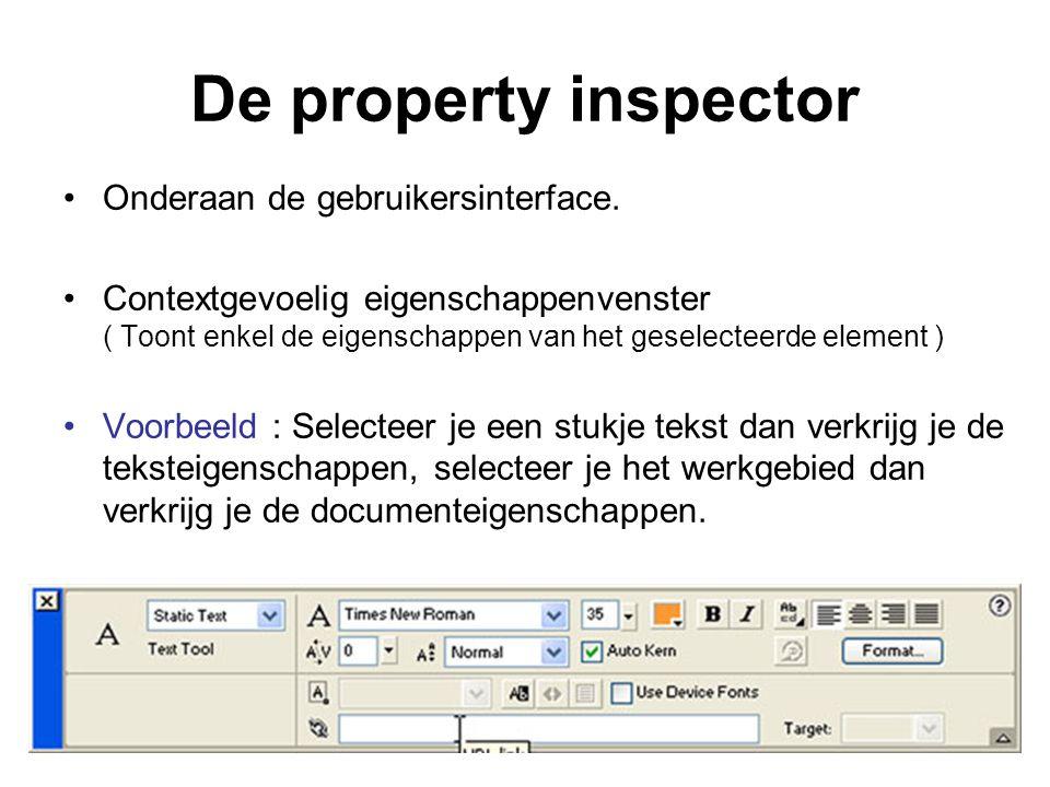 De property inspector Onderaan de gebruikersinterface. Contextgevoelig eigenschappenvenster ( Toont enkel de eigenschappen van het geselecteerde eleme
