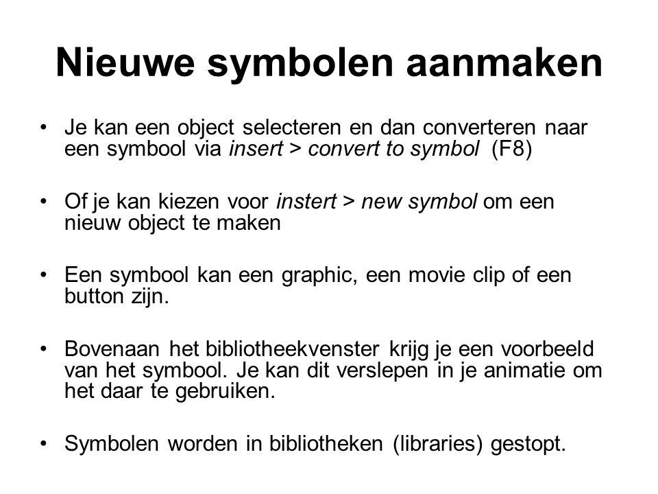 Nieuwe symbolen aanmaken Je kan een object selecteren en dan converteren naar een symbool via insert > convert to symbol (F8) Of je kan kiezen voor in