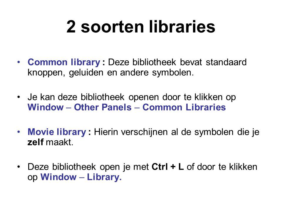 2 soorten libraries Common library : Deze bibliotheek bevat standaard knoppen, geluiden en andere symbolen. Je kan deze bibliotheek openen door te kli