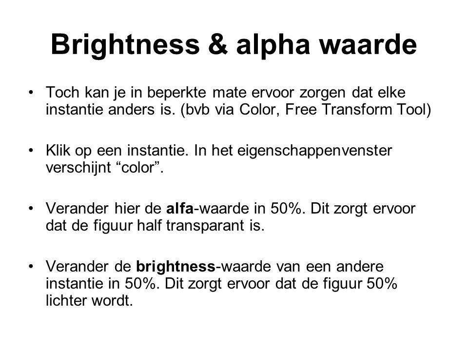 Brightness & alpha waarde Toch kan je in beperkte mate ervoor zorgen dat elke instantie anders is. (bvb via Color, Free Transform Tool) Klik op een in