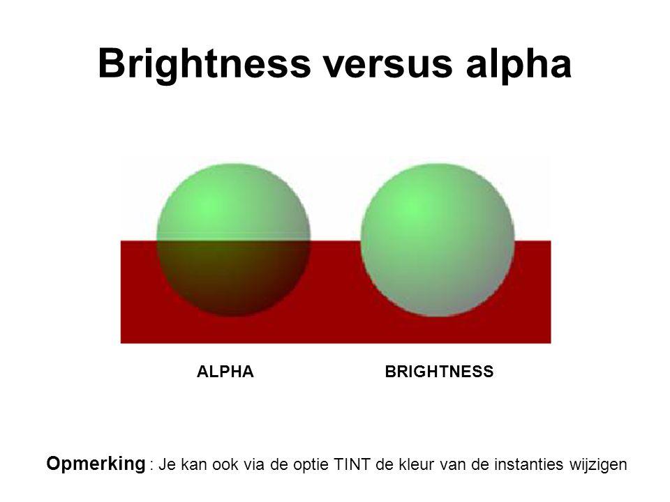 Brightness versus alpha ALPHABRIGHTNESS Opmerking : Je kan ook via de optie TINT de kleur van de instanties wijzigen