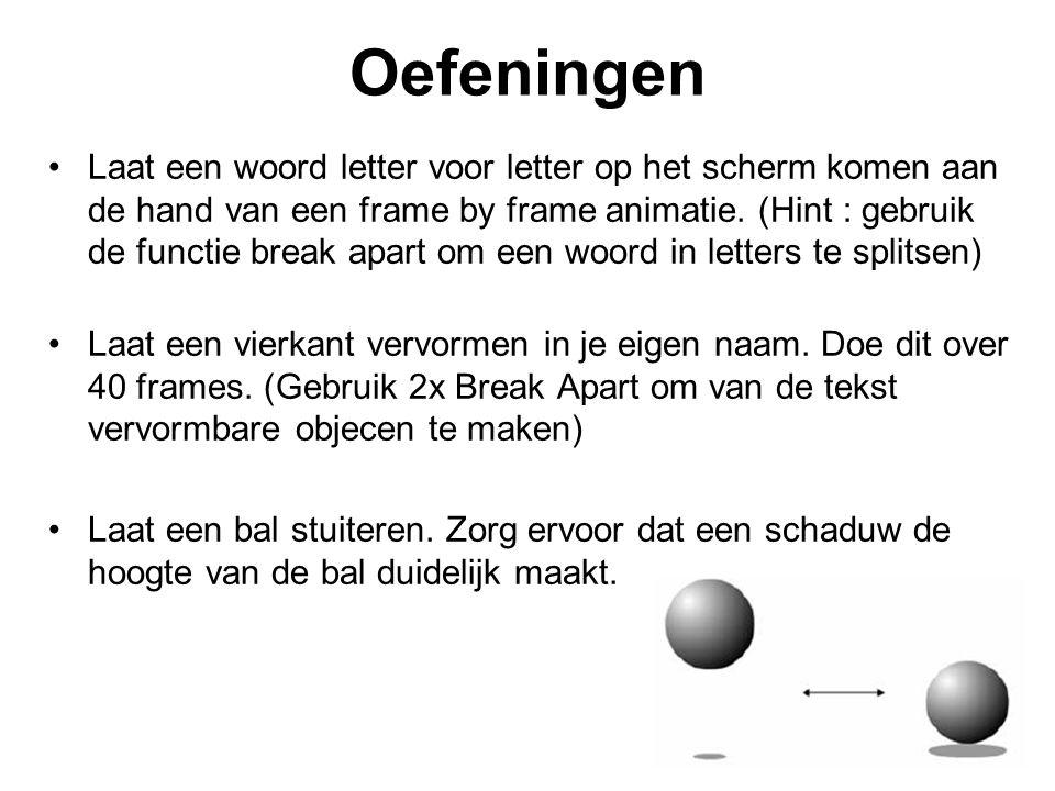 Oefeningen Laat een woord letter voor letter op het scherm komen aan de hand van een frame by frame animatie. (Hint : gebruik de functie break apart o