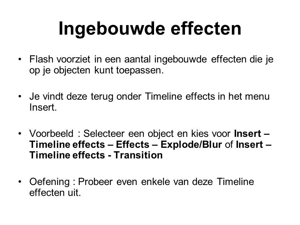 Ingebouwde effecten Flash voorziet in een aantal ingebouwde effecten die je op je objecten kunt toepassen. Je vindt deze terug onder Timeline effects