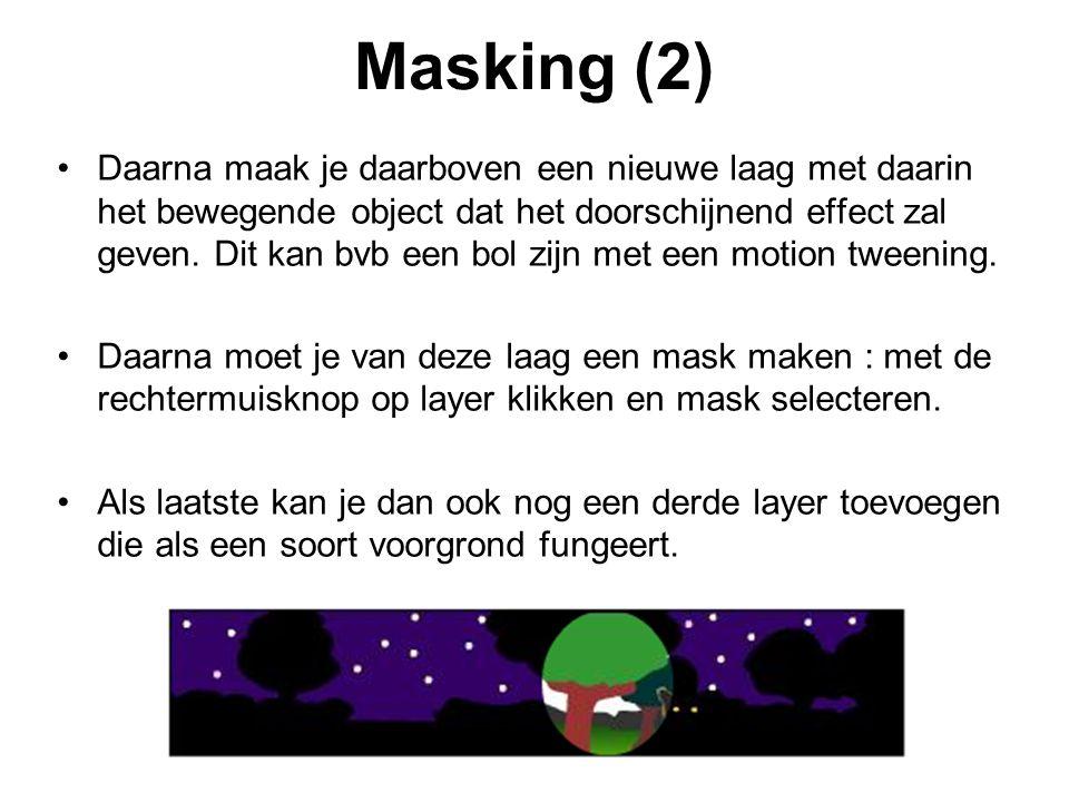 Masking (2) Daarna maak je daarboven een nieuwe laag met daarin het bewegende object dat het doorschijnend effect zal geven. Dit kan bvb een bol zijn