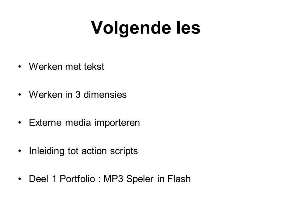 Volgende les Werken met tekst Werken in 3 dimensies Externe media importeren Inleiding tot action scripts Deel 1 Portfolio : MP3 Speler in Flash