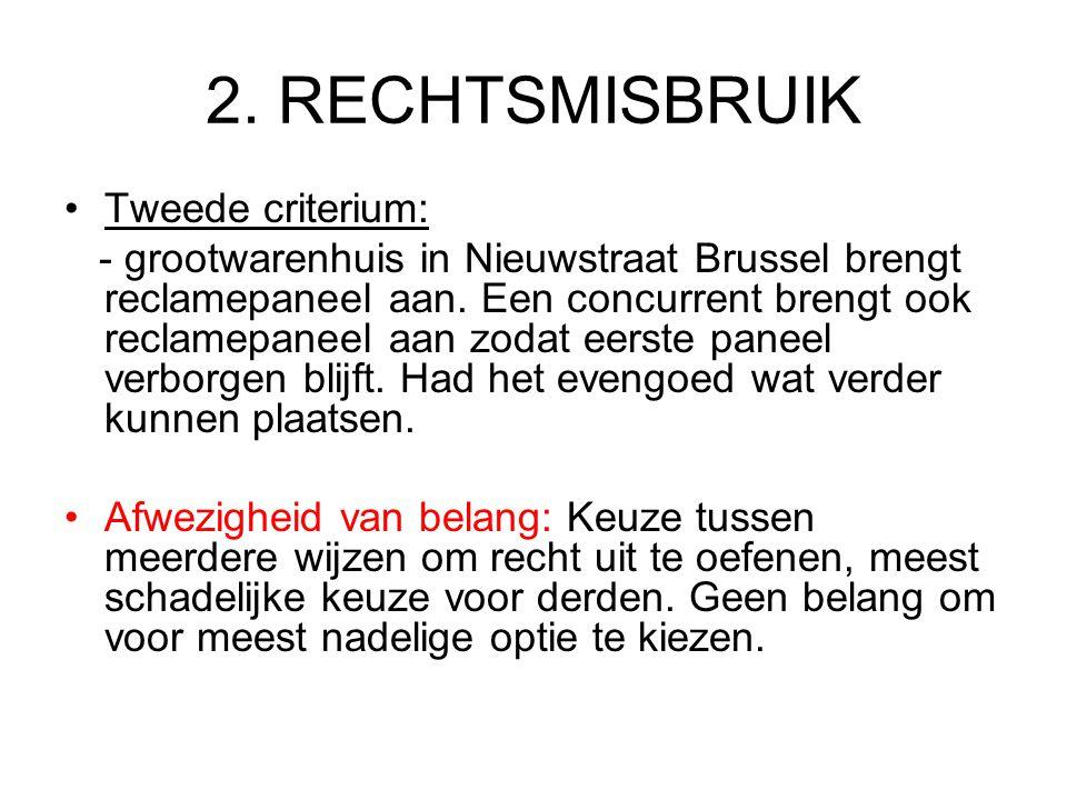 2. RECHTSMISBRUIK Tweede criterium: - grootwarenhuis in Nieuwstraat Brussel brengt reclamepaneel aan. Een concurrent brengt ook reclamepaneel aan zoda