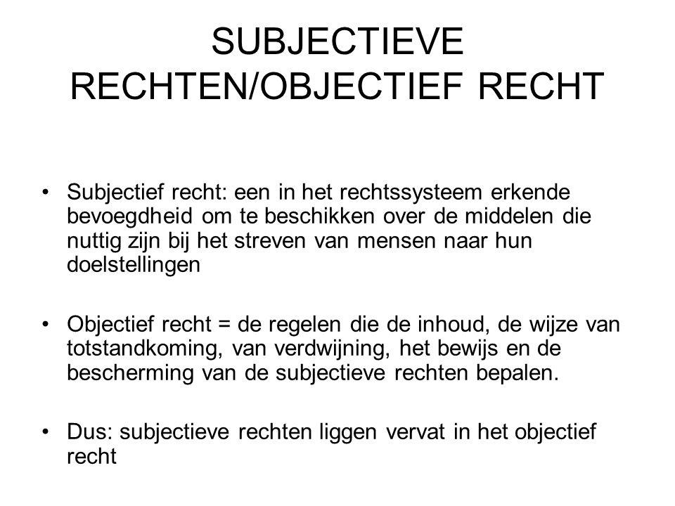 SUBJECTIEVE RECHTEN/OBJECTIEF RECHT Subjectief recht: een in het rechtssysteem erkende bevoegdheid om te beschikken over de middelen die nuttig zijn b