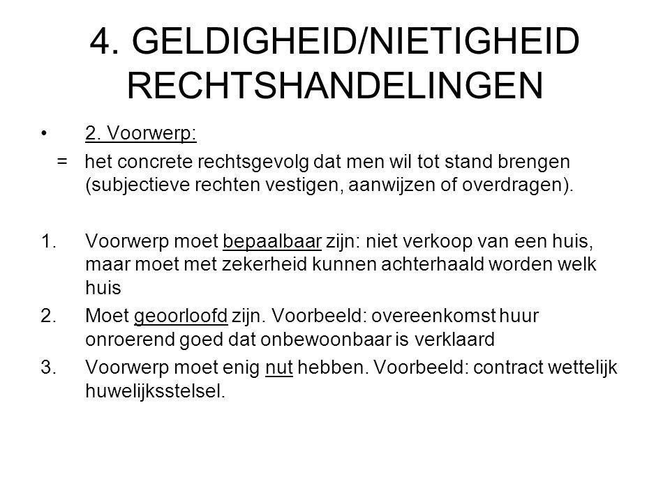 4. GELDIGHEID/NIETIGHEID RECHTSHANDELINGEN 2. Voorwerp: = het concrete rechtsgevolg dat men wil tot stand brengen (subjectieve rechten vestigen, aanwi
